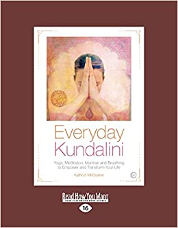 Everyday Kundalini: Yoga, Meditation, Mantras and Breathing ...