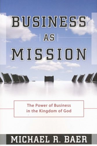 Business as Mission: The Power of Business in the Kingdom of God