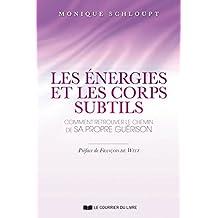 Les énergies et les corps subtils : Comment retrouver le chemin de sa propre guérison (French Edition)
