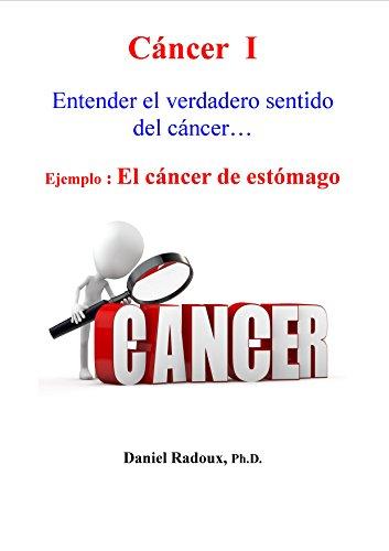 Cáncer I - Entender el verdadero sentido del cáncer… - Ejemplo : El cáncer de