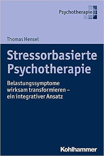 Book Stressorbasierte Psychotherapie: Belastungssymptome Wirksam Transformieren - Ein Integrativer Ansatz