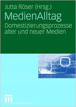 MedienAlltag: Domestizierungsprozesse alter und neuer Medien (German Edition)