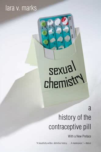 Sexual Chemistry: A History of the Contraceptive Pill