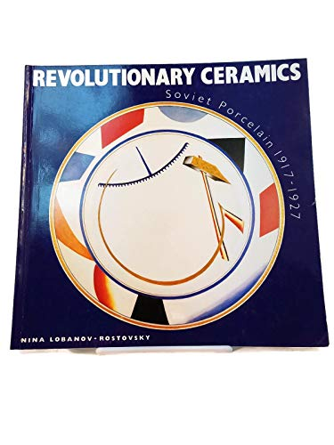 - Revolutionary Ceramics: Soviet Porcelain 1917-1927