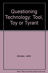 Questioning Technology: Tool, Toy or Tyrant