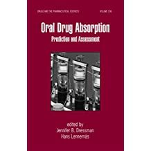 Oral Drug Absorption: Prediction and Assessment (Drugs and the Pharmaceutical Sciences Book 106)