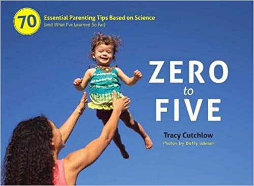 Zero to five 70 essential parenting tips based on science and what zero to five 70 essential parenting tips based on science and what ive learned so far tracy cutchlow betty udesen 9780983263364 amazon books fandeluxe Choice Image
