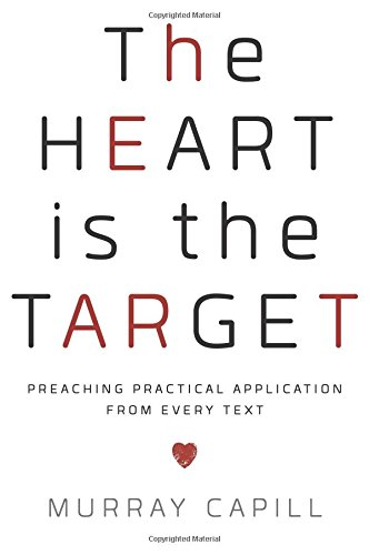 The Heart is the Target: Preaching Practical Application from Every - Heart Target