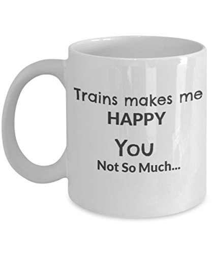 Trains Makes Me Happy You Not So Much-mug Best Unique Gift For Christmas, Birthday, Special Or Funny Occasion. 11 Oz Ceramic Novelty Cup for Coffee, Tea, Hot Chocolate Or A Toddy.