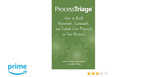 Process Triage: How to Build Repeatable, Sustainable, and Scalable