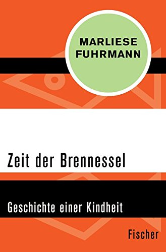 Zeit der Brennessel: Geschichte einer Kindheit Taschenbuch – 15. Juni 2015 Marliese Fuhrmann FISCHER Taschenbuch 3596303788 Belletristik / Biographien