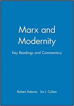 Marx Modernity: Key Readings and Commentary (Modernity and Society)