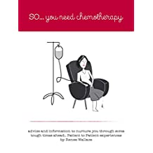 So...you need chemotherapy.: advice and information to nurture you through some tough times...patient to patient experiences.