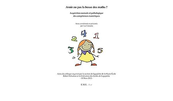 Avoir ou pas la bosse des maths ?: Acquisition normale et pathologique des compétences numériques (Société) (French Edition) eBook: Luc Canautte: Amazon.es: ...