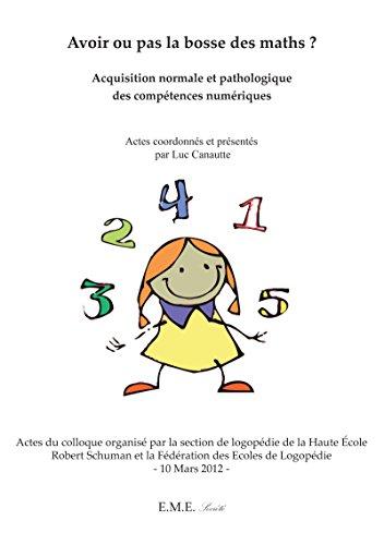 Avoir ou pas la bosse des maths ?: Acquisition normale et pathologique des compétences numériques (Société) (French Edition)