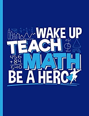 Math Teacher Appreciation Composition Notebook - Be A Hero Quote: Essential Classroom Supplies, Lined Note Book, 100 Pages (50 Sheets) (Math Professor Resources Vol 6)