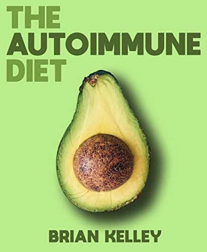 The Autoimmune Diet: A Life-Changing Diet for Those with Inflammatory Issues or Autoimmune Disease (Wellness, Autoimmune, Anti Inflammatory, Thyroid, Hashimoto's Book 1)