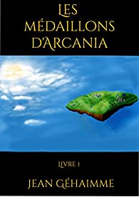Les médaillons d'Arcania, tome 1 par Jean Géhaimme