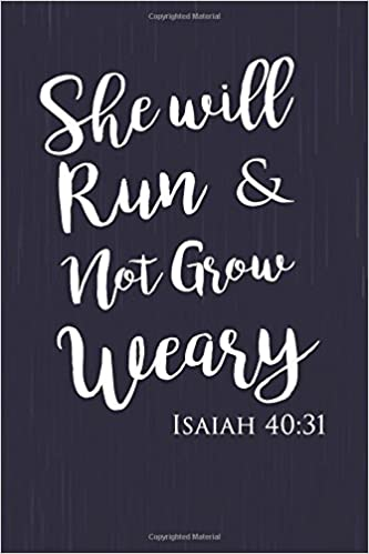 she will run and not grow weary isaiah 40 31 christian message