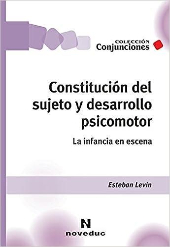 CONSTITUCIÓN DEL SUJETO Y DESARROLLO PSICOMOTOR: Amazon.es: Esteban Levin: Libros