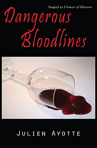 Book: Dangerous Bloodlines - Sequel to Flower of Heaven by Julien Ayotte