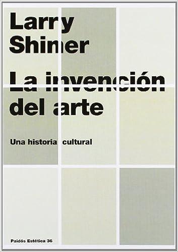 La invención del arte: Una historia cultural Estética: Amazon.es: Shiner, Larry: Libros