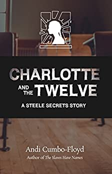 Charlotte and the Twelve: A Steele Secrets Story by [Cumbo-Floyd, Andi]