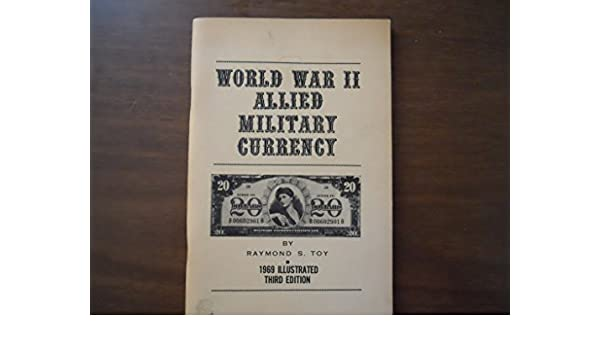 World War II Allied Military Currency 3rd Ed By Raymond S Toy