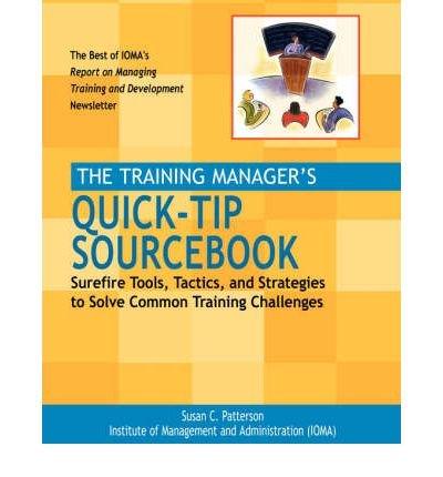 The Training Manager's Quick-tip Sourcebook: Surefire Tools, Tactics and Strategies to Solve Common Training Challenges