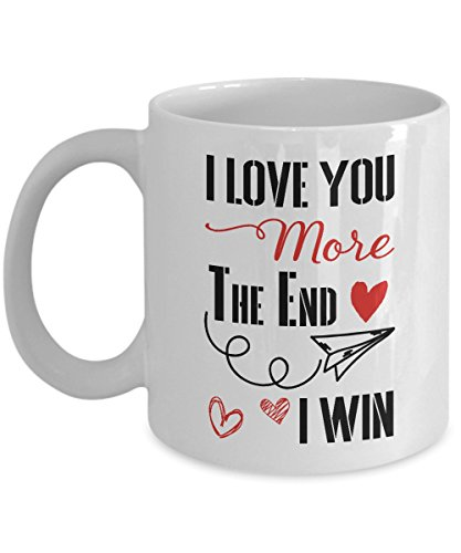 Love You More The End I Win Mug - 11 Oz Or 15 Oz - Funny Valentine Mug - Gift for couple - Lover gift - Valentines Day Gift