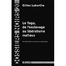 Togo, de l'esclavage au libéralisme mafieux [nouvelle édition]