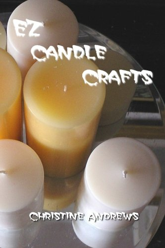 EZ Candle Crafts: Your comprehensive introduction to candle making crafts. How to make candles including soy candle making, gel candle making and many -