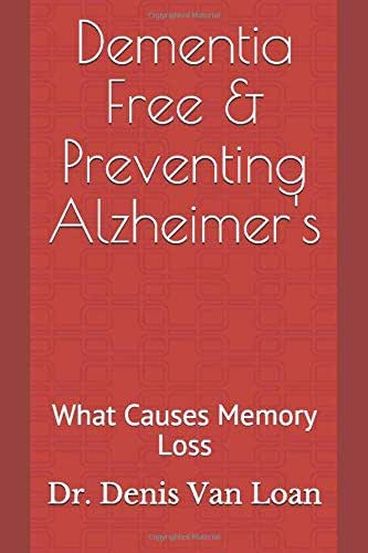 Dementia Free & Preventing Alzheimer's: What Causes Memory Loss
