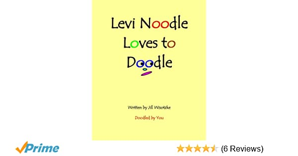 Levi Noodle Loves to Doodle: Jill Wisotzke: 9781492906971: Amazon