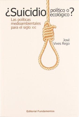Descargar Libro ¿suicidio Político O Suicidio Ecológico?: Las Políticas Medioambientales Para El Siglo Xxi José Vives Rego