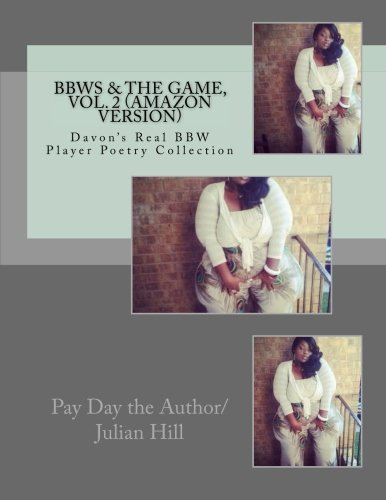 BBWs & The Game, Vol.2 (Amazon Version): Davon's Real BBW Player Poetry Collection (Volume 2) by The Author Julian Hill Pay Day
