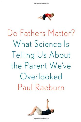 Book Cover: Do Fathers Matter?: What Science Is Telling Us About the Parent We've Overlooked
