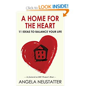 A Home for the Heart: 11 Ideas to Balance Your Life Angela Neustatter