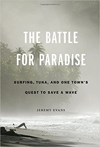 the battle for paradise surfing tuna and one towns quest to save a wave