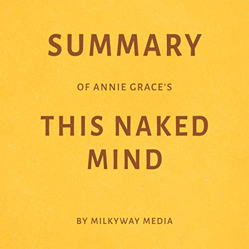 Summary of Annie Grace's This Naked Mind by Milkyway Media