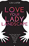 Love Your Lady Landscape: Trust Your Gut, Care for 'Down There' and Reclaim Your Fierce and Feminine SHE Power