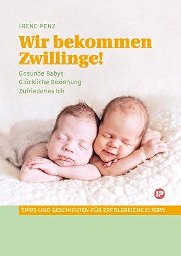 Wir bekommen Zwillinge!: Gesunde Babys - glückliche Beziehung - zufriedenes Ich. Tipps und Geschichten für erfolgreiche Eltern
