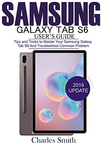 Samsung Galaxy Tab S6  User's Guide: Tips and Tricks to Master Your Samsung Galaxy Tab S6 and Troubleshoot Common Problems (Otter Box For Samsung Galaxy Tab)