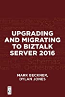 Upgrading and Migrating to BizTalk Server 2016 Front Cover