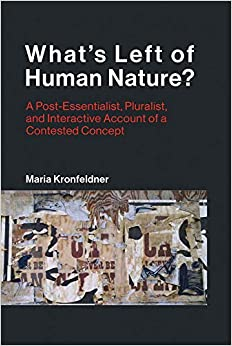 What's Left Of Human Nature?: A Post-essentialist, Pluralist, And Interactive Account Of A Contested Concept PDF Descargar Gratis
