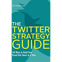 The Twitter Strategy Guide: 140 Ways to Build Your Brand One Tweet at a Time