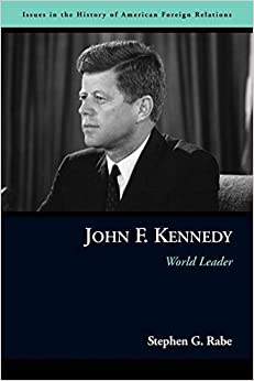 John F. Kennedy: World Leader (Issues in the History of American Foreign Relations)