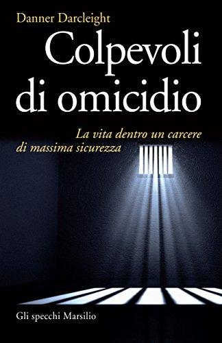 Colpevoli di omicidio: La vita dentro un carcere di massima sicurezza (Italian Edition)