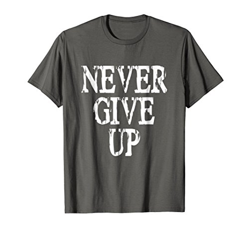 Inspirational, Motivation, Training – Never Give Up T Shirt