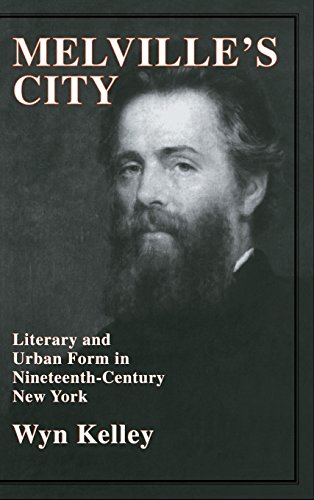 Melville's City: Literary and Urban Form in Nineteenth-Century New York (Cambridge Studies in American Literature and Culture)